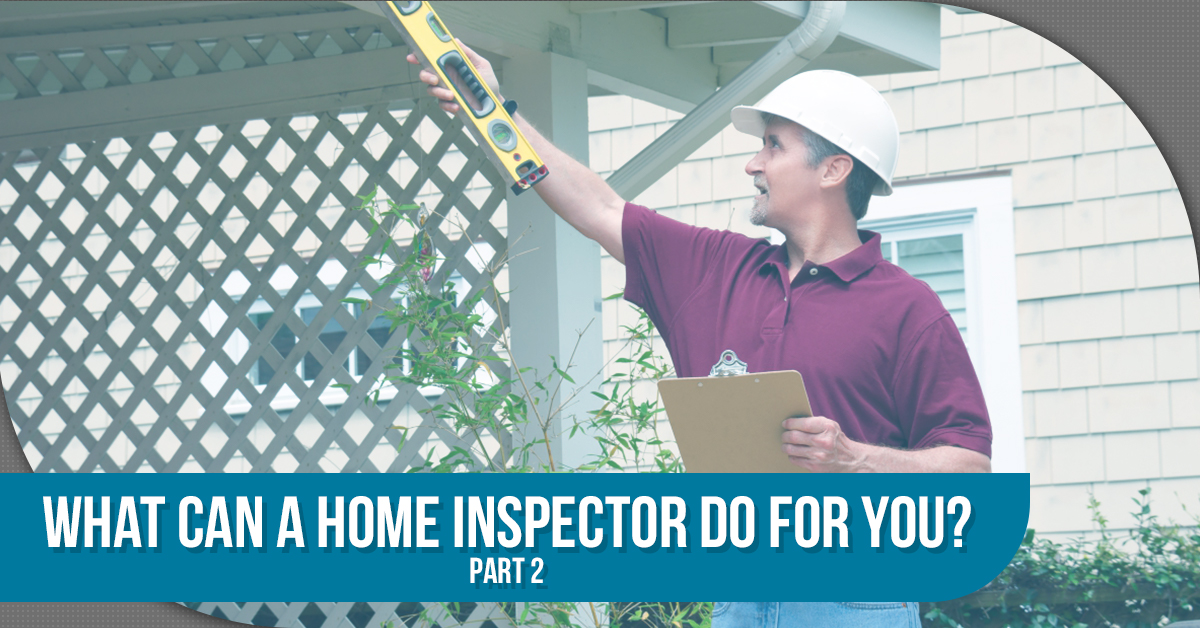 What Can A Home Inspector Do For You? – Part 2