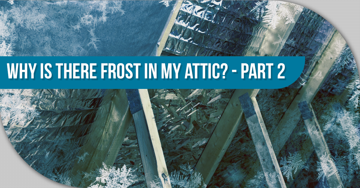 Why Is There Frost In My Attic? – Part 2
