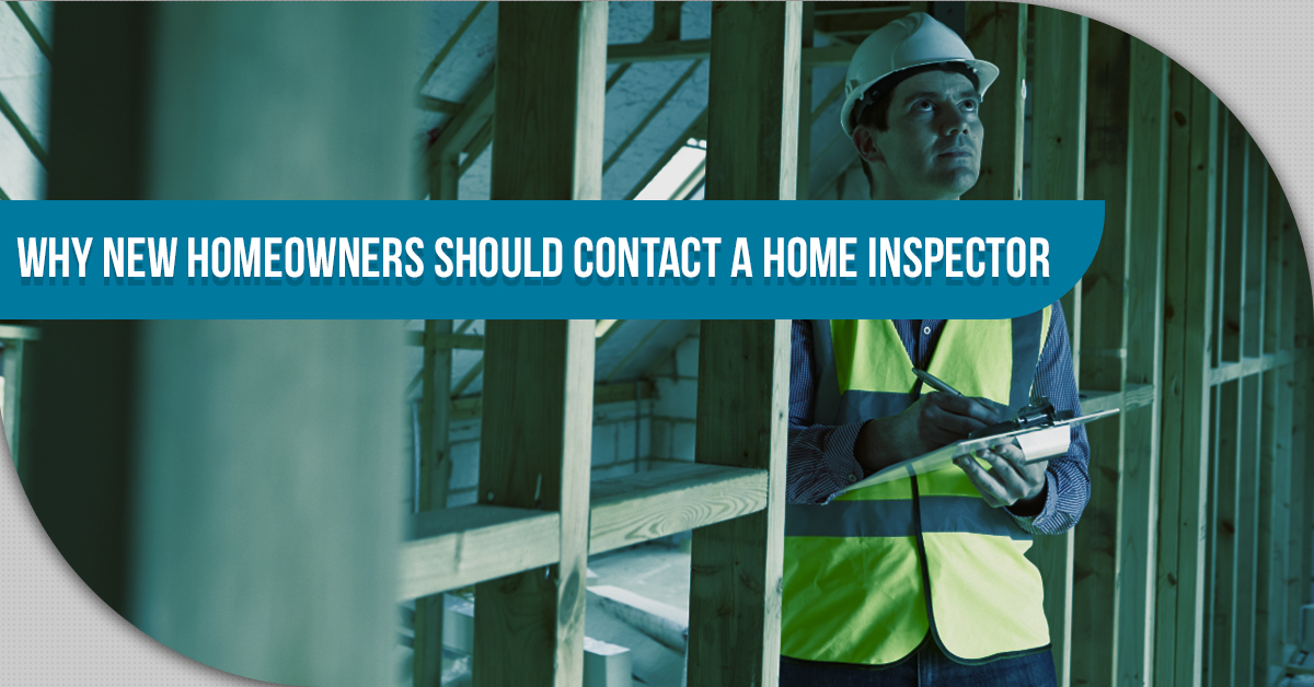 Why New Homeowners Should Contact A Home Inspector