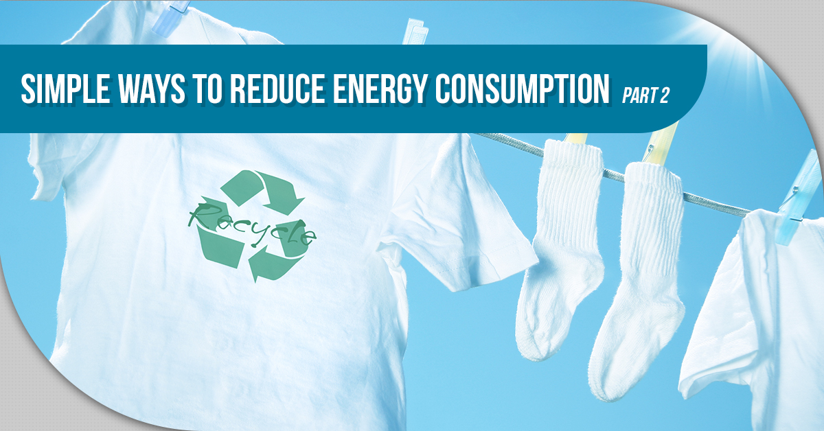 Simple Ways To Reduce Energy Consumption – Part 2